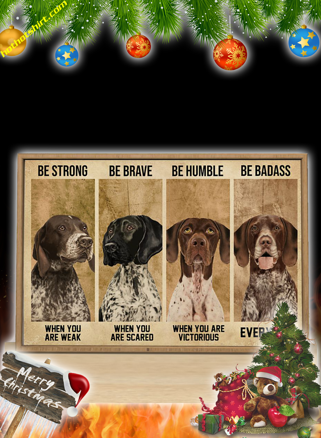 German Shorthaired Pointer Be Strong Be Brave Be Humble Be Badass Poster 3