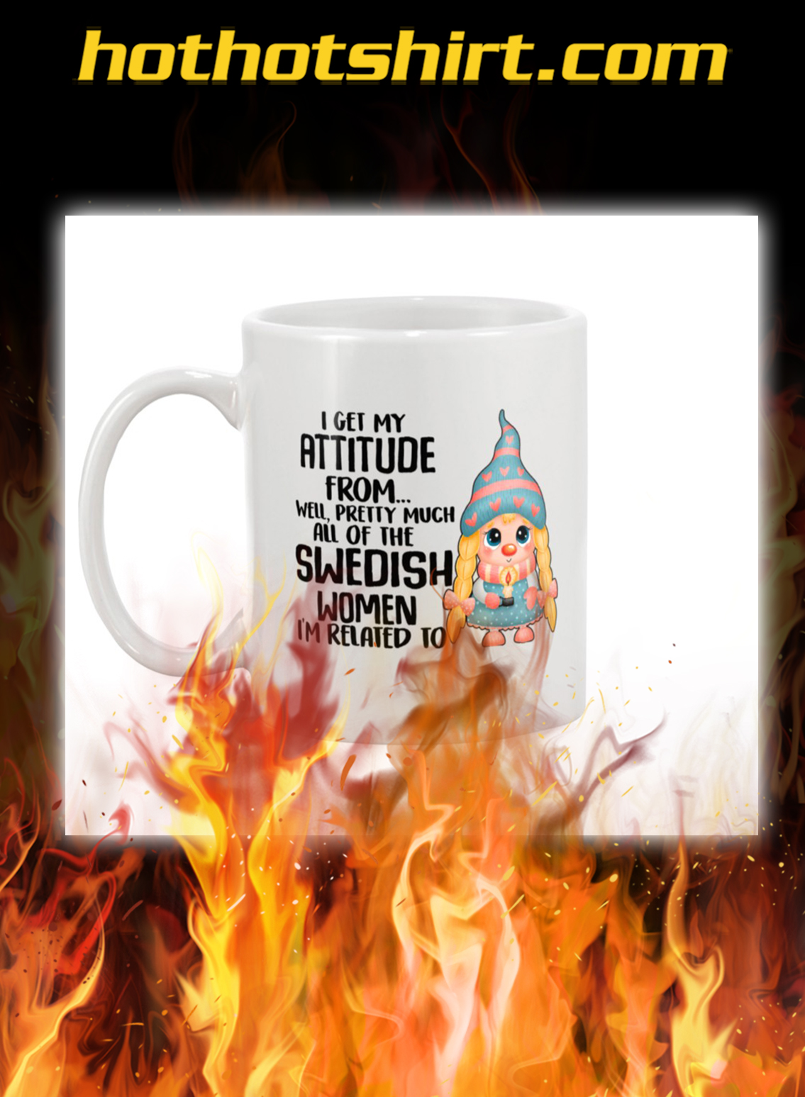 I get my attitude from well pretty much all of the swedish women mug- pic 1