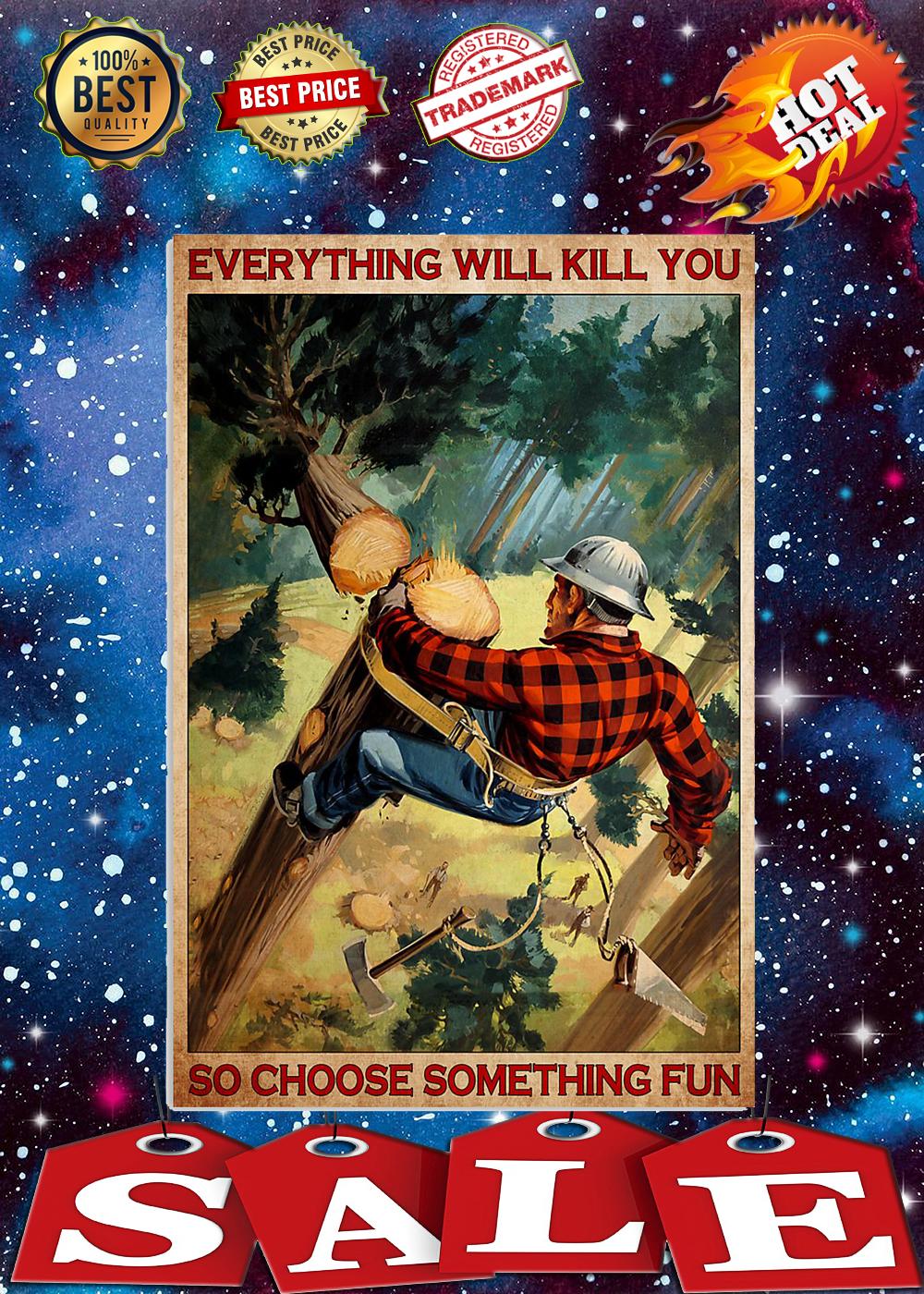 Lumberjack everything will kill you so choose something fun poster 1