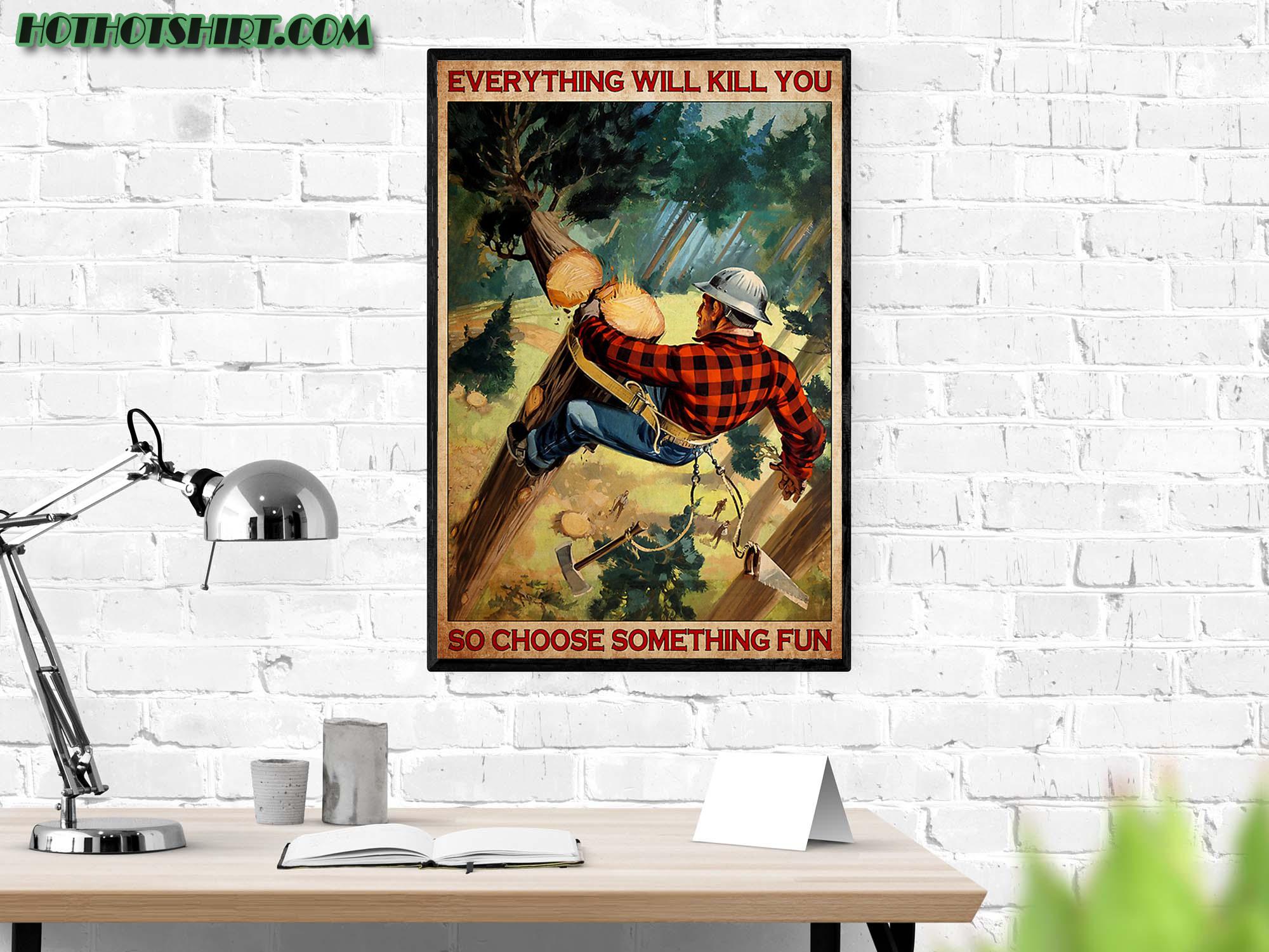 Lumberjack everything will kill you so choose something fun poster 2