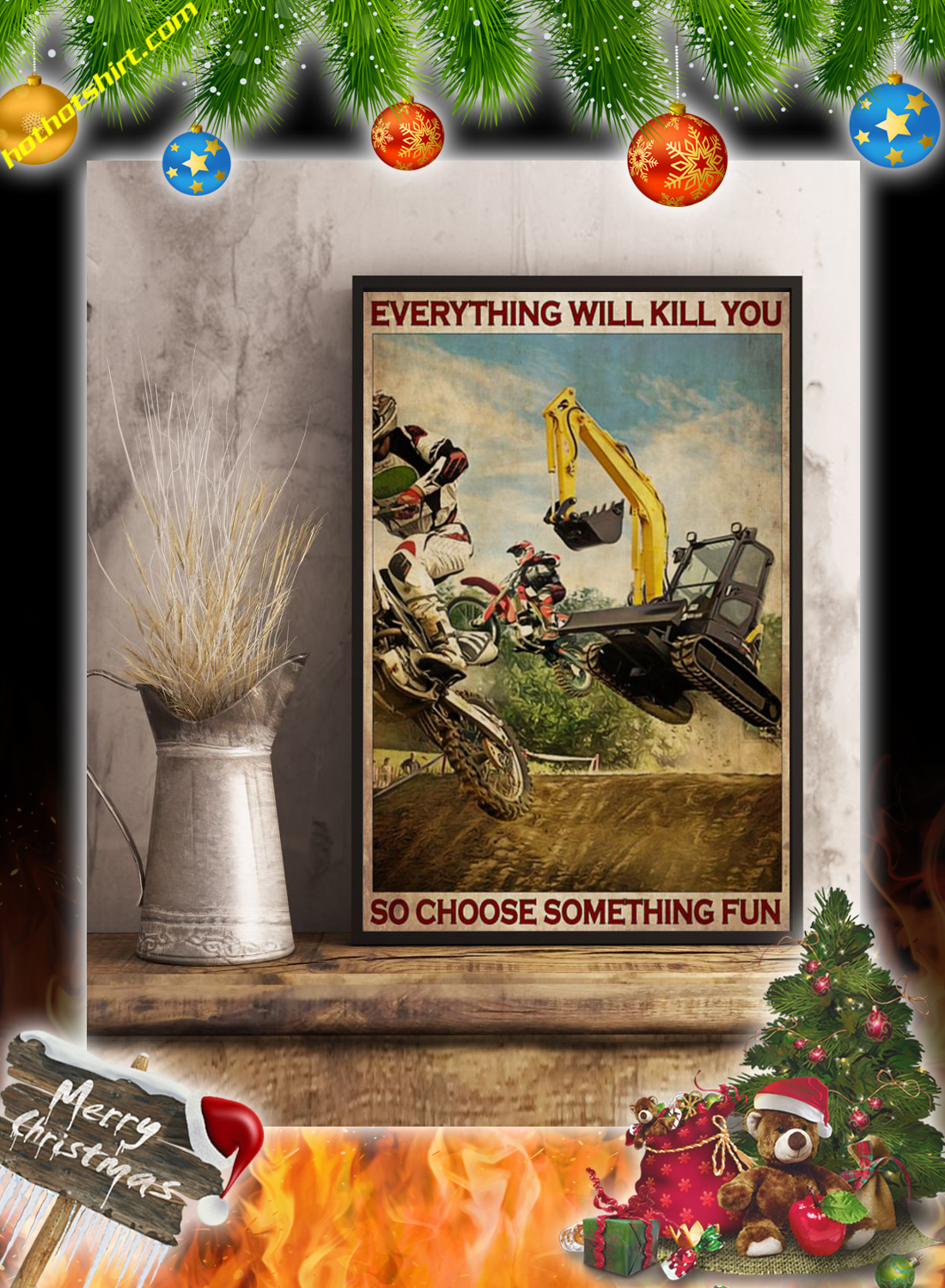 Motocross and excavator everything will kill you so choose something fun poster 3