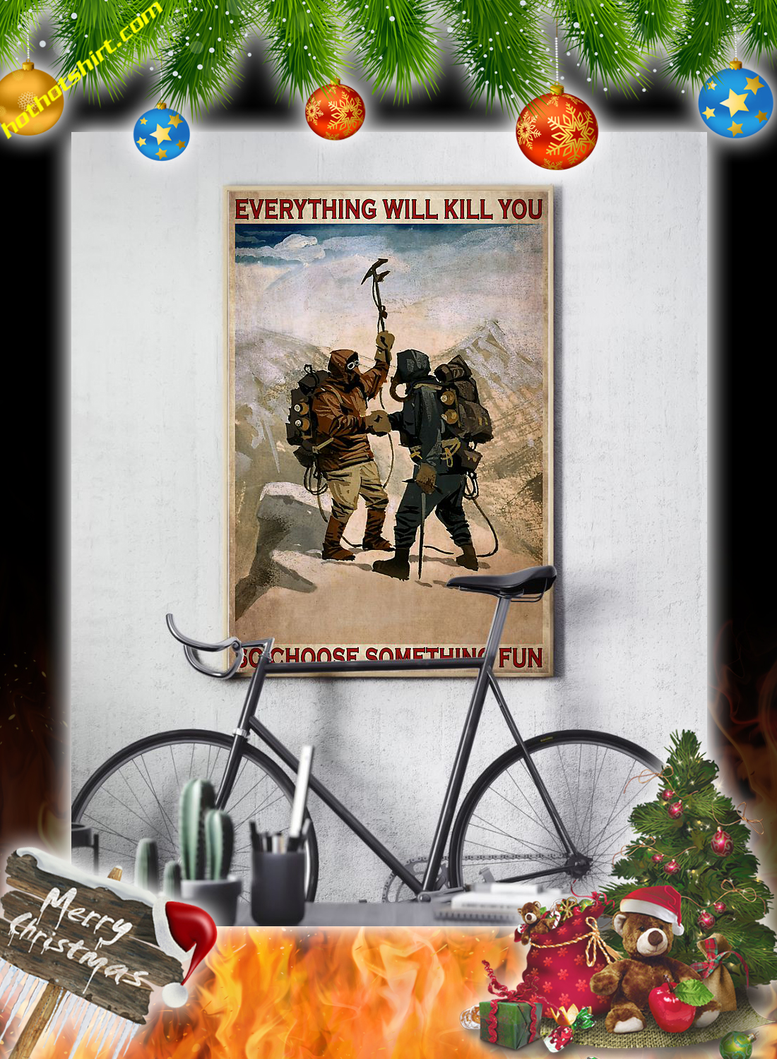 Mountain Conquer Ourselves everything will kill you so choose something fun poster 3