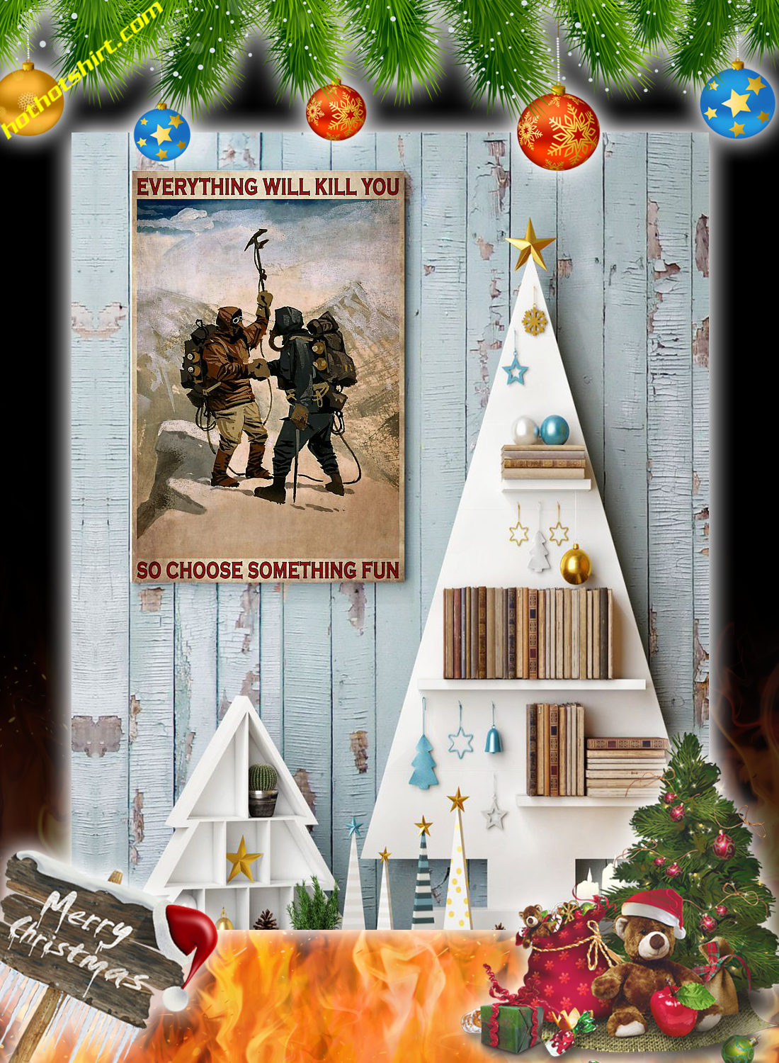 Mountaineering Everything will kill you so choose something fun poster 1