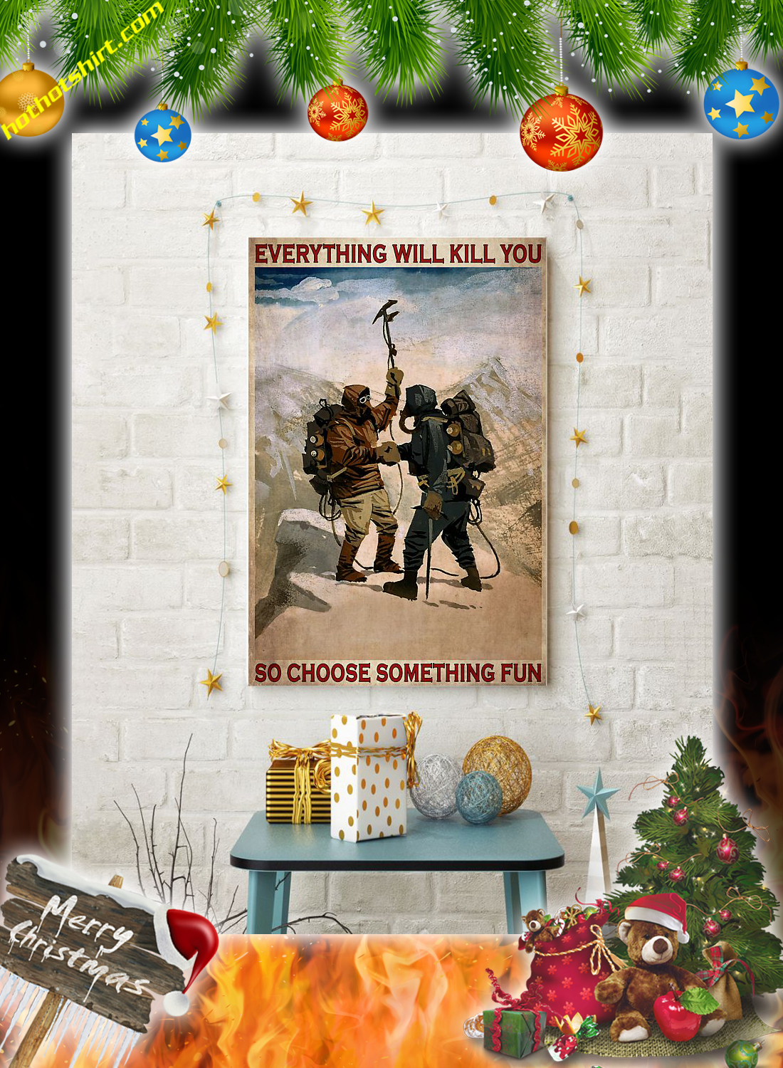 Mountaineering Everything will kill you so choose something fun poster 2