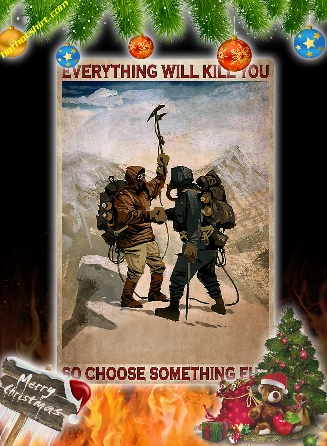 Mountaineering Everything will kill you so choose something fun poster 3