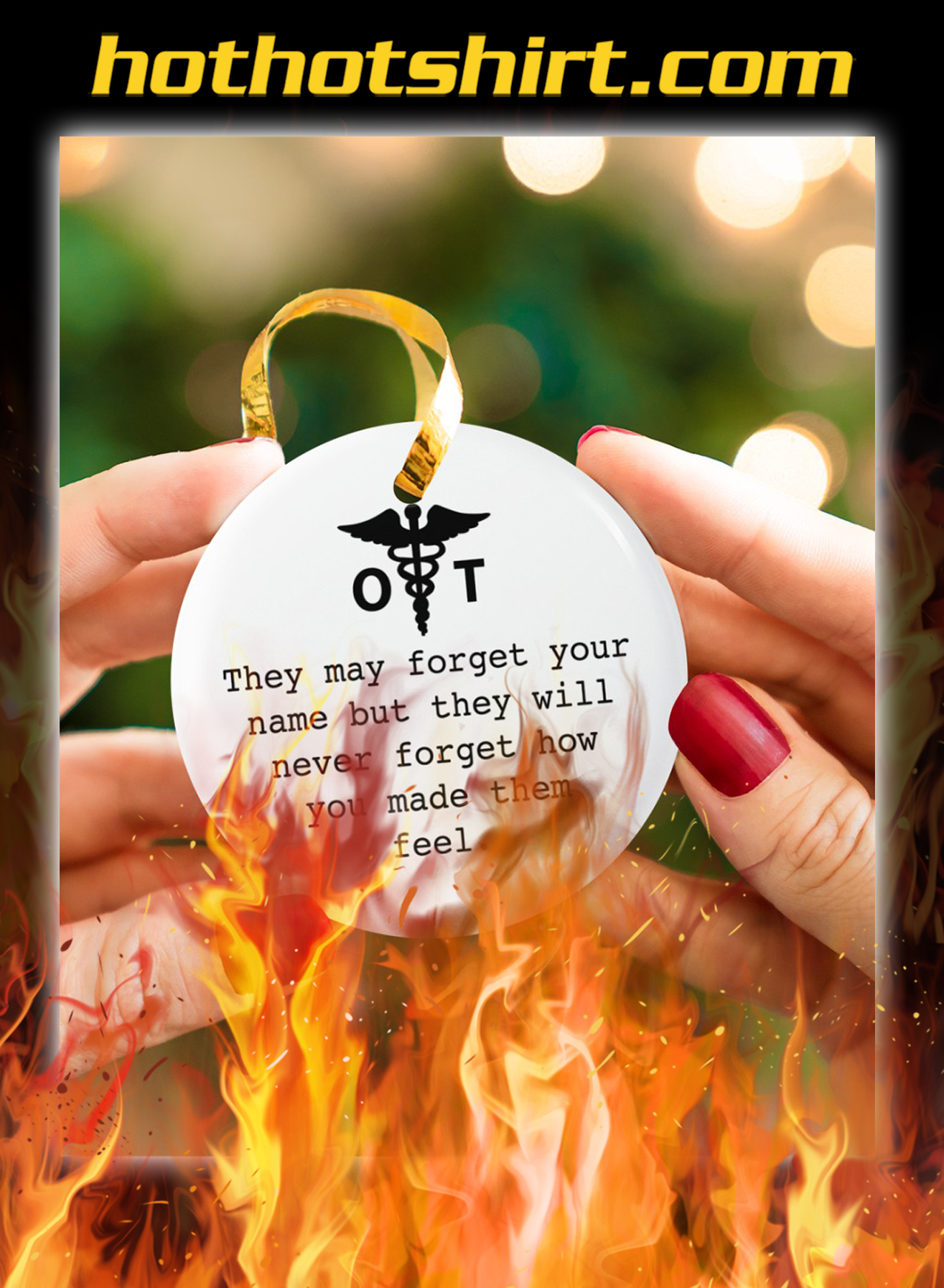 OT Nurse They may forget your name but they will never forget how you made them fell ornaments- pic 2