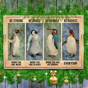 Penguin Be Strong Be Brave Be Humble Be Badass Poster