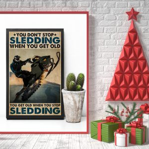 You don't stop sledding when you get old you get old when you stop sledding poster 2