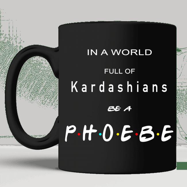 in-a-world-full-of-kardashians-be-a-phoebe-black-mug-black-left