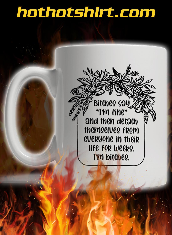 Bitches say i'm fine mug