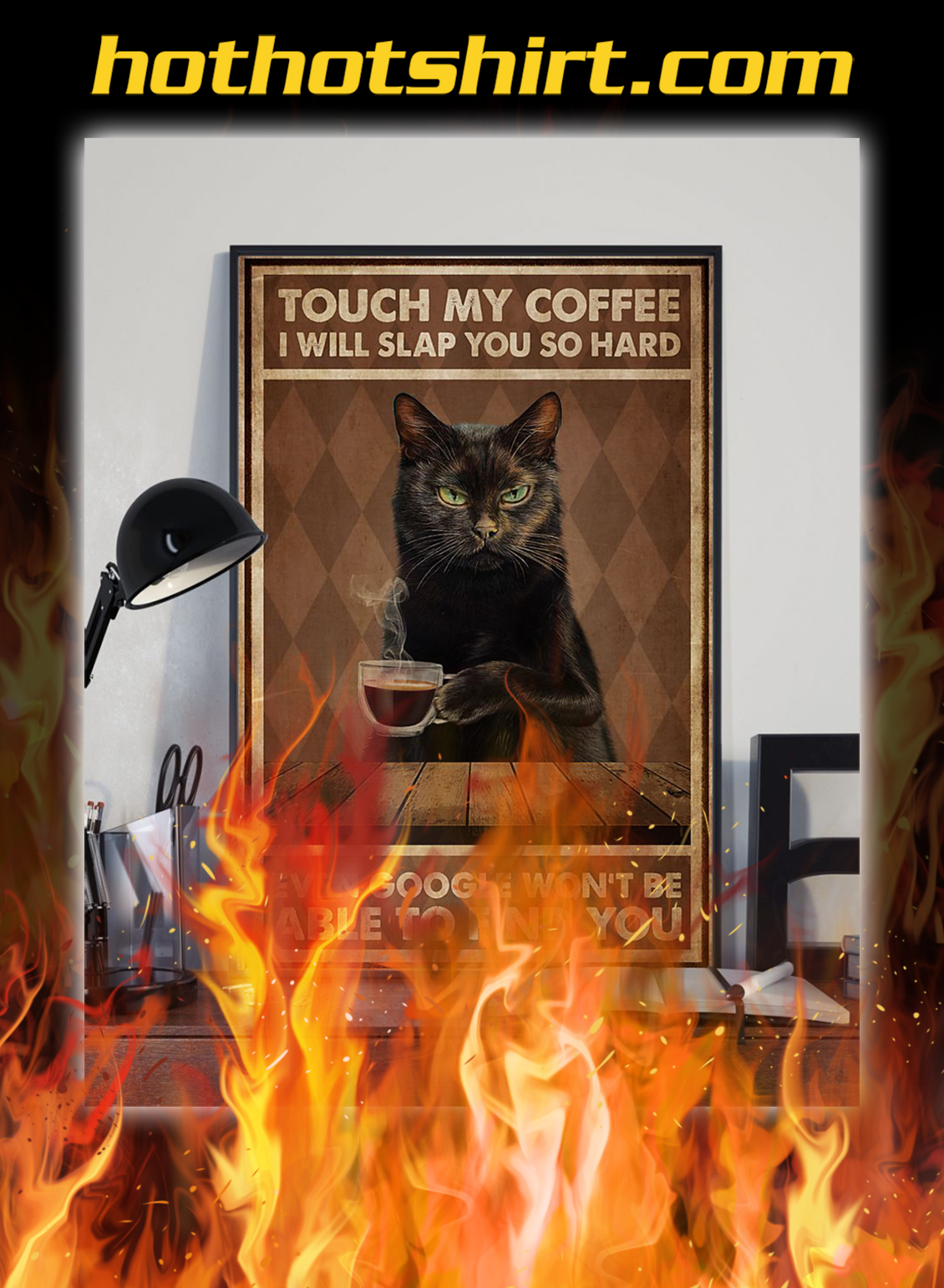 Black cat Touch my coffee i will slap you so hard poster- A2