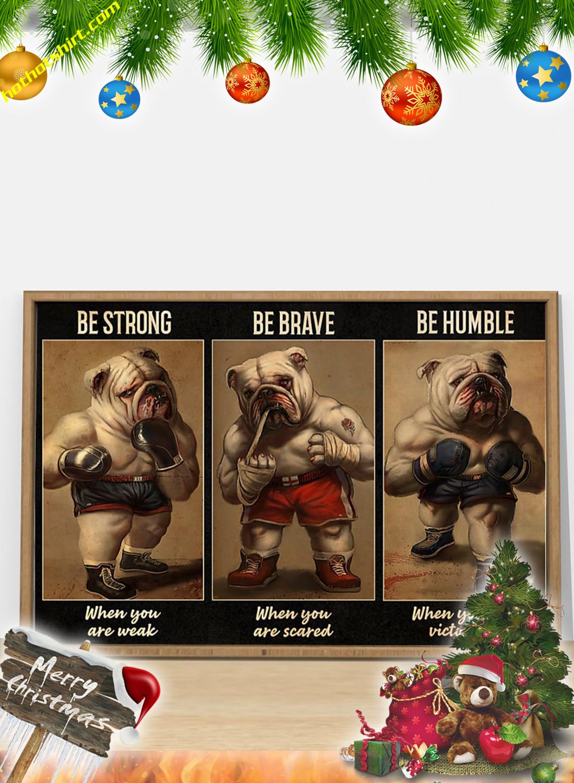 Bulldog Boxer Be strong be brave be humble poster 1Bulldog Boxer Be strong be brave be humble poster 1