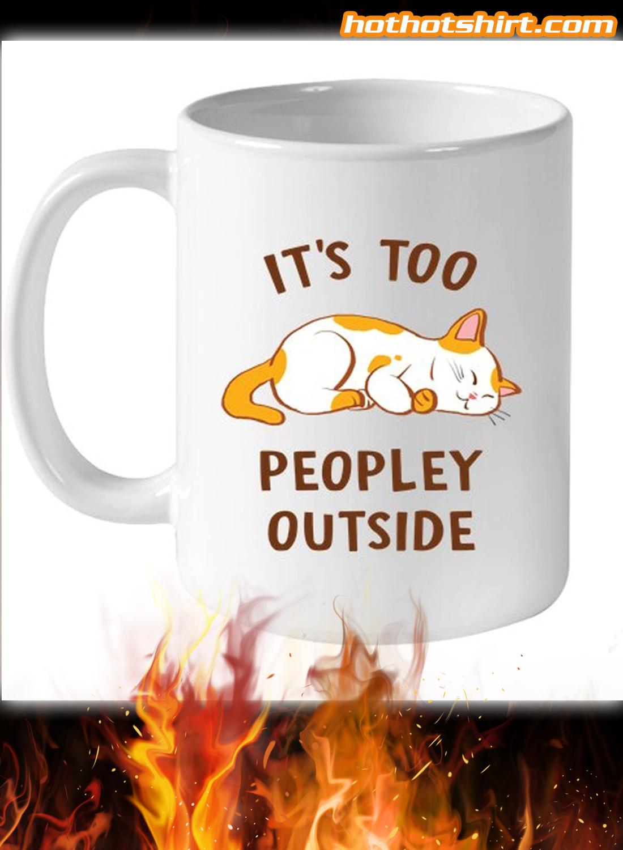 Cat It's Too Peopley Outside Mug 1