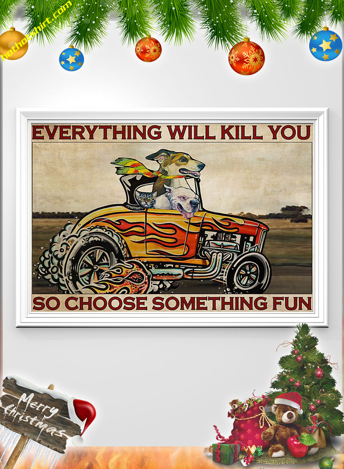 Dog Hot Rod Everything will kill you so choose something fun poster 1