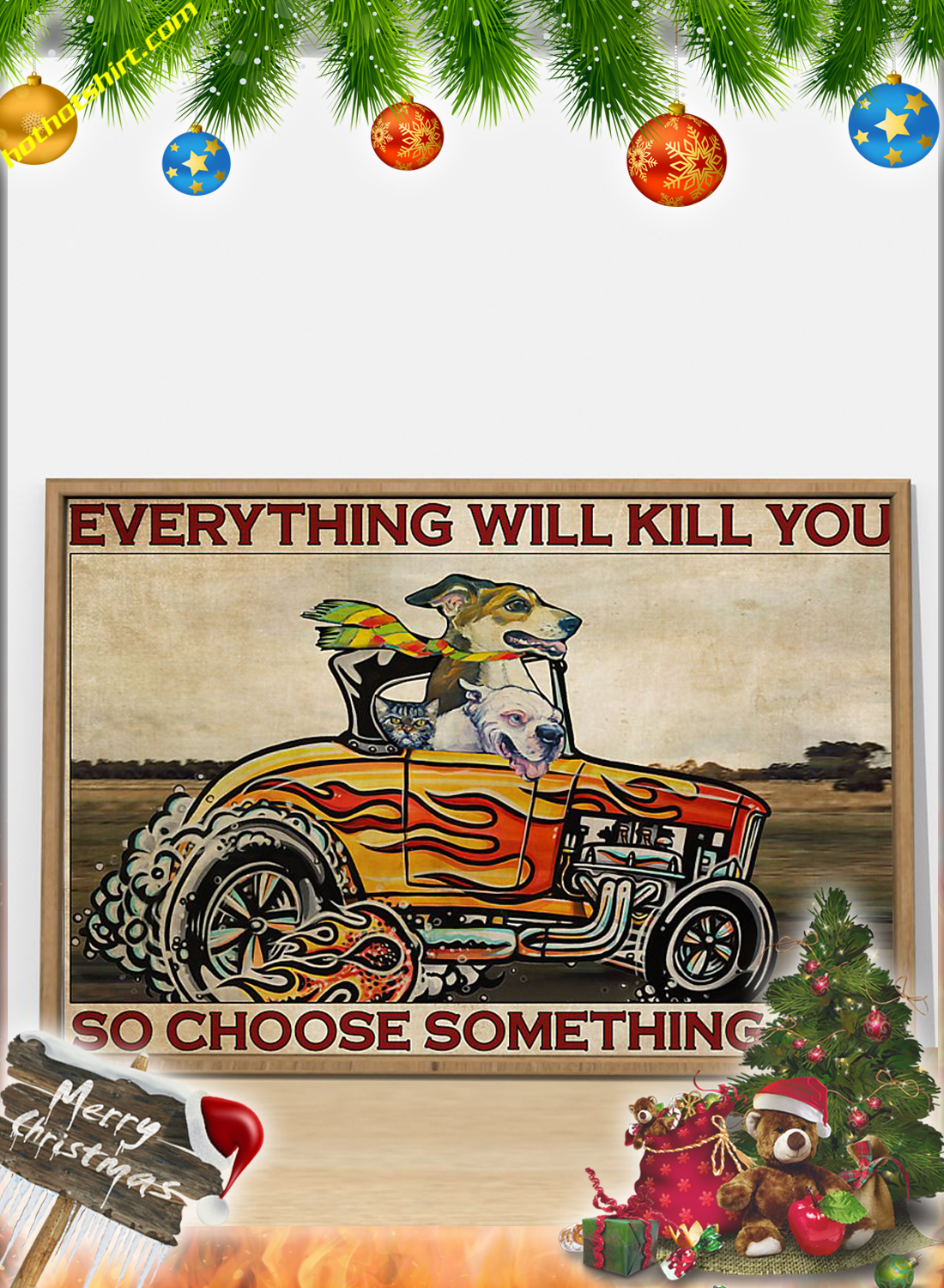 Dog Hot Rod Everything will kill you so choose something fun poster 2