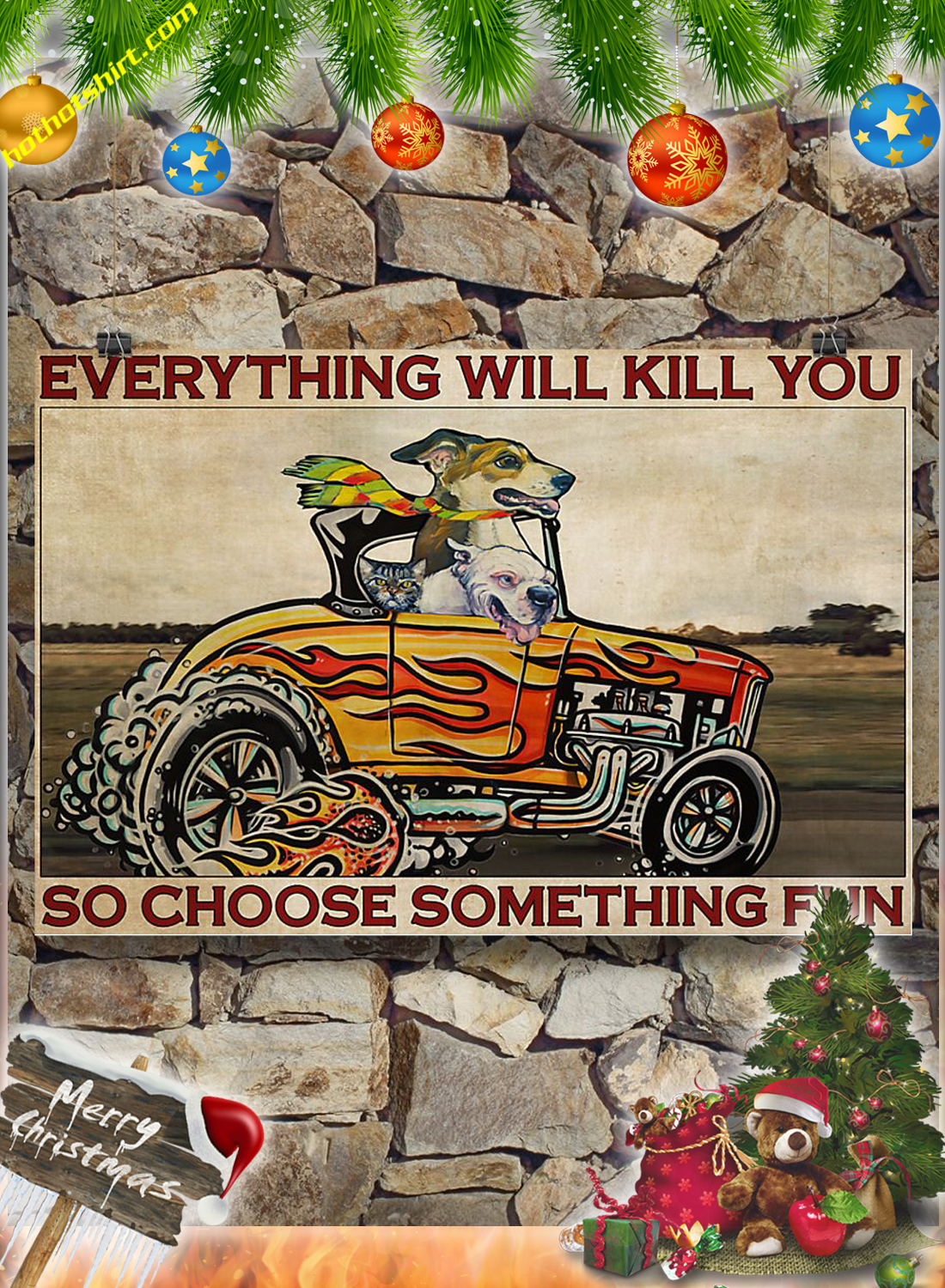 Dog Hot Rod Everything will kill you so choose something fun poster 3