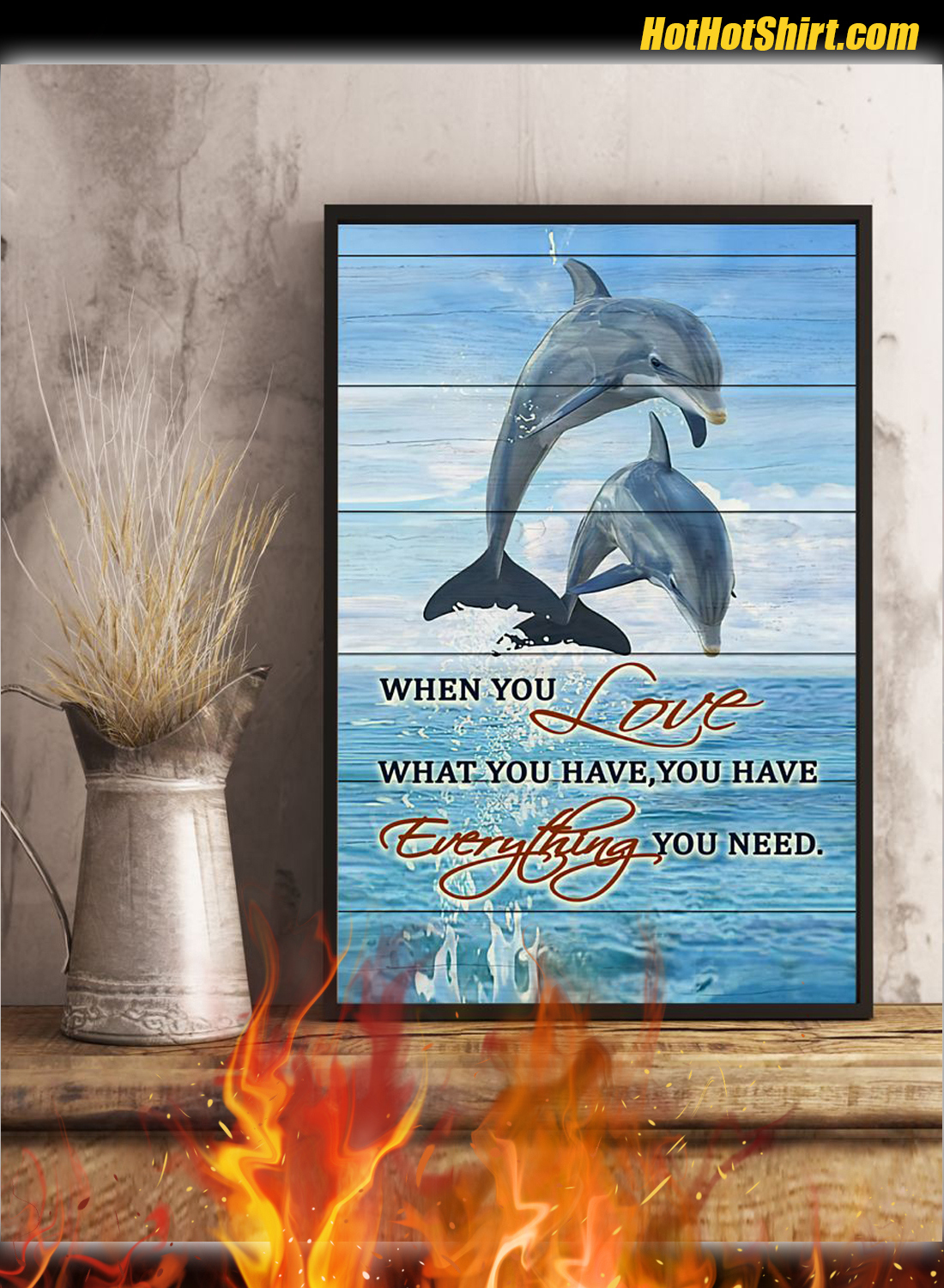 Dolphins When You Love What You Have Poster 3