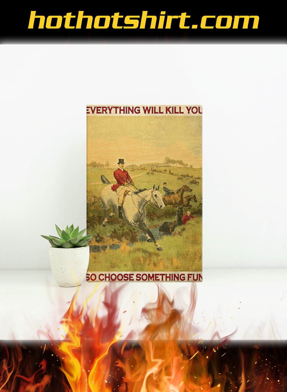 Fox hunting everything will kill you so choose something fun poster 1