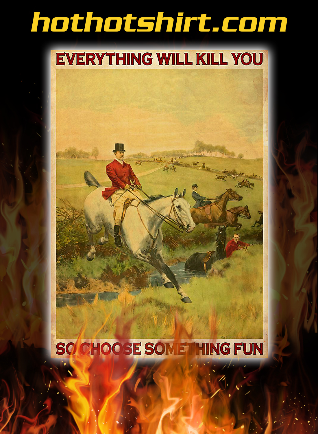 Fox hunting everything will kill you so choose something fun poster 2