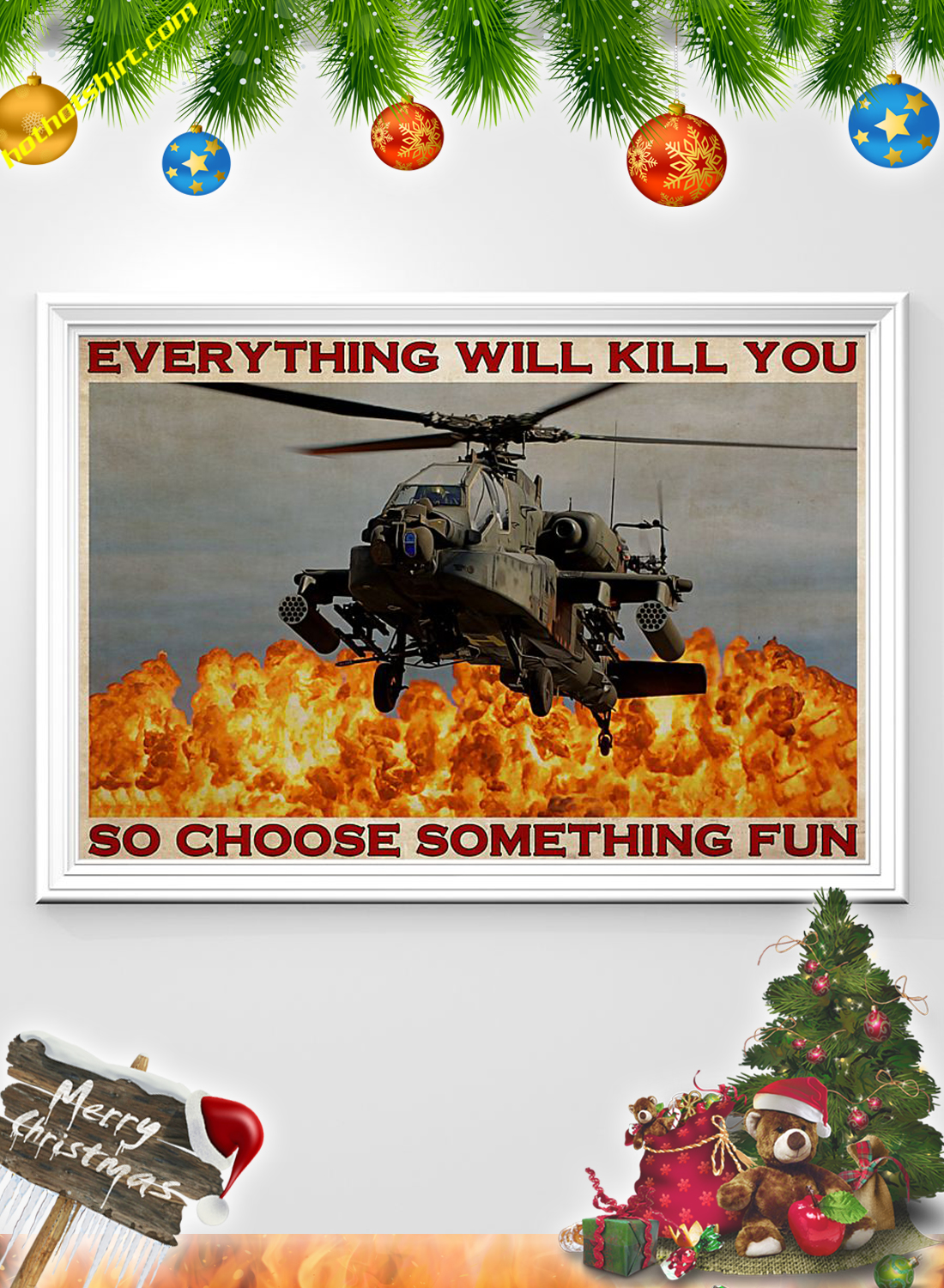 Helicopter Pilot Everything will kill you so choose something fun poster 1