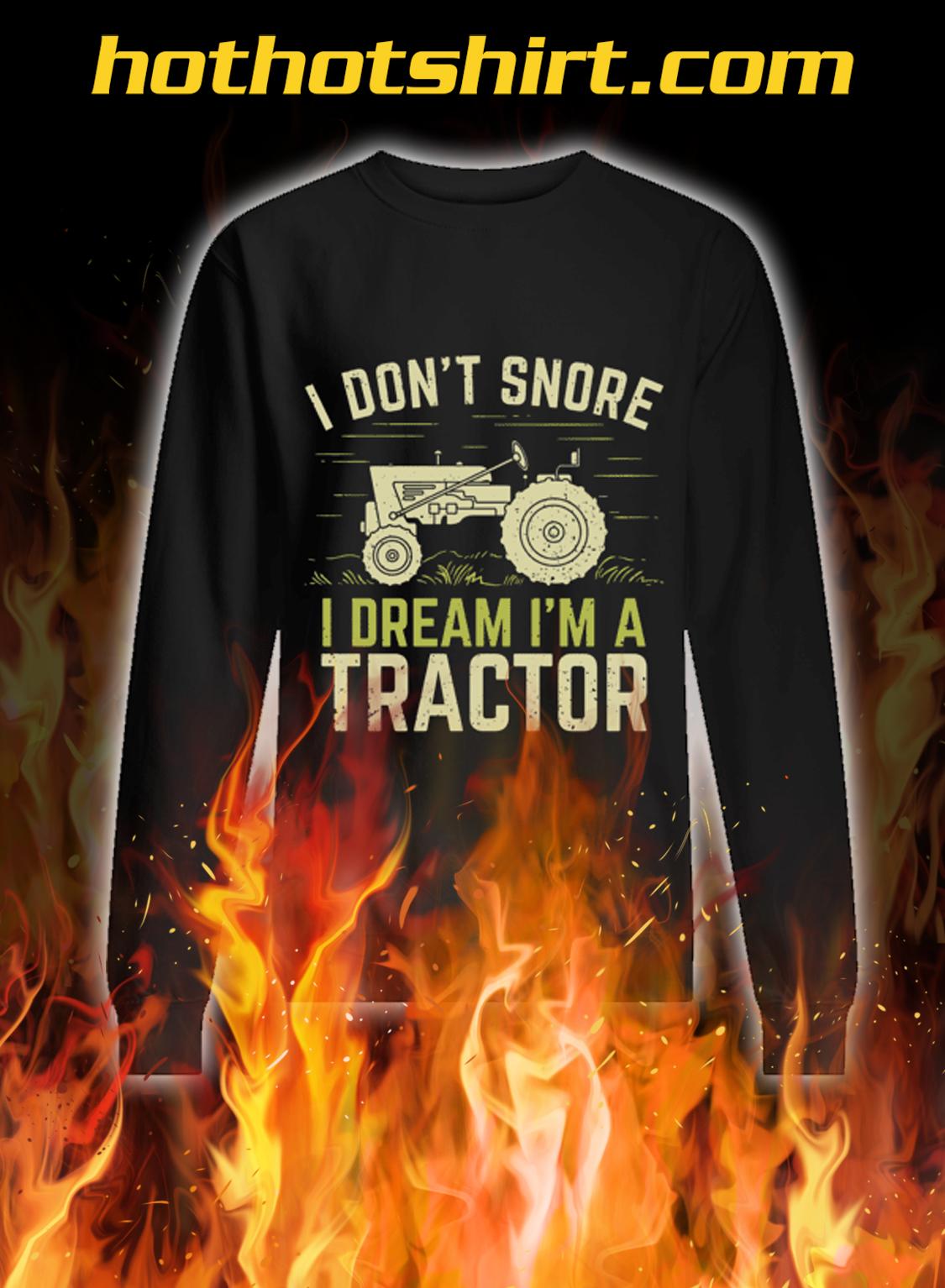 I Don't snore i dream i'm a tractor sweatshirt