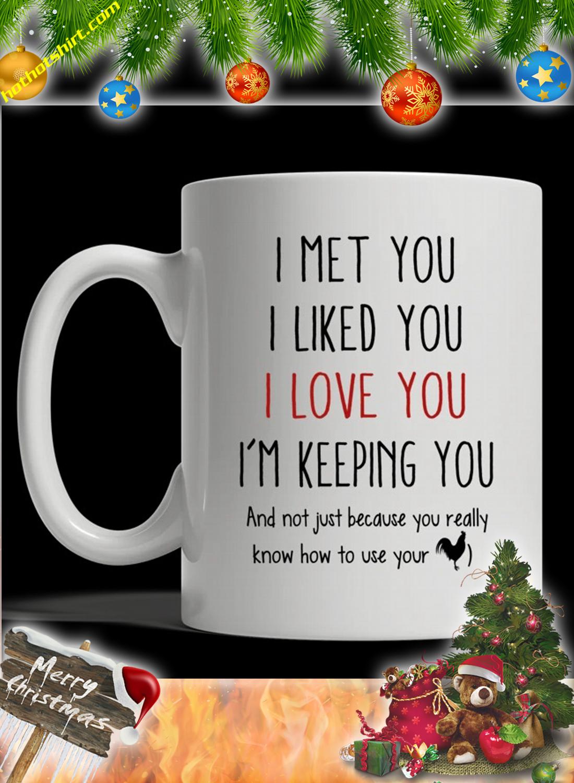 I meet you I liked you I love you I'm keeping you mug 1