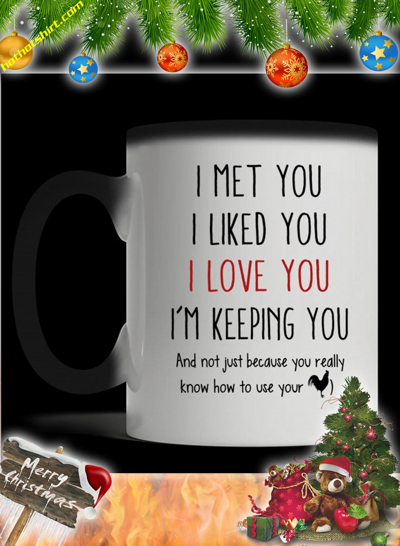 I meet you I liked you I love you I'm keeping you mug 2