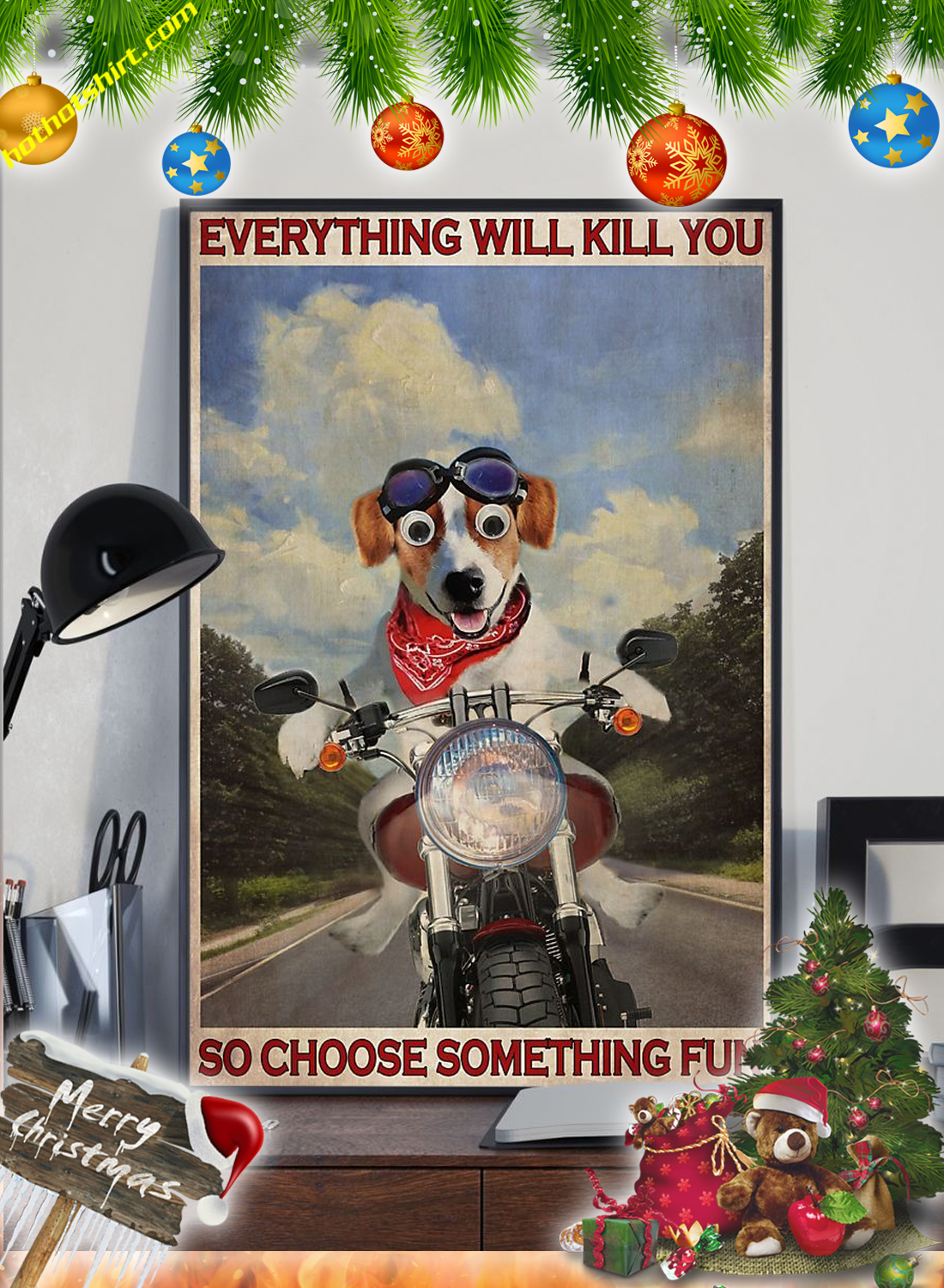 Jack Russel Motorcycle Everything will kill you so choose something fun poster 2