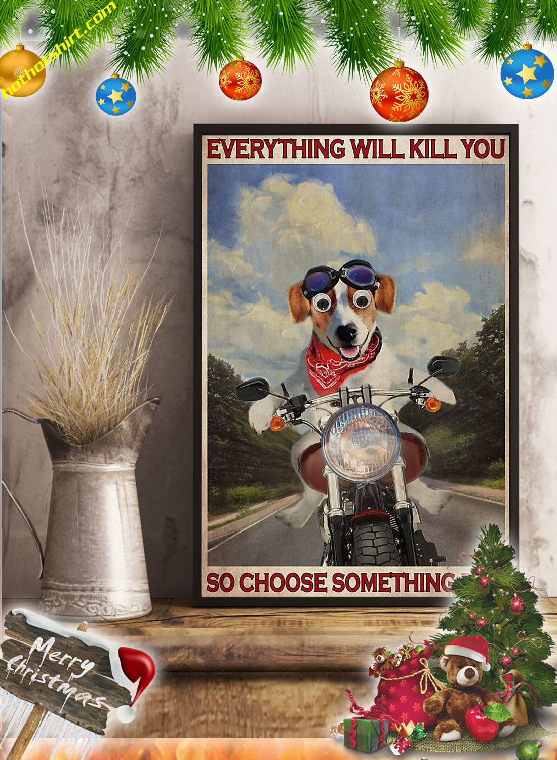 Jack Russel Motorcycle Everything will kill you so choose something fun poster 3