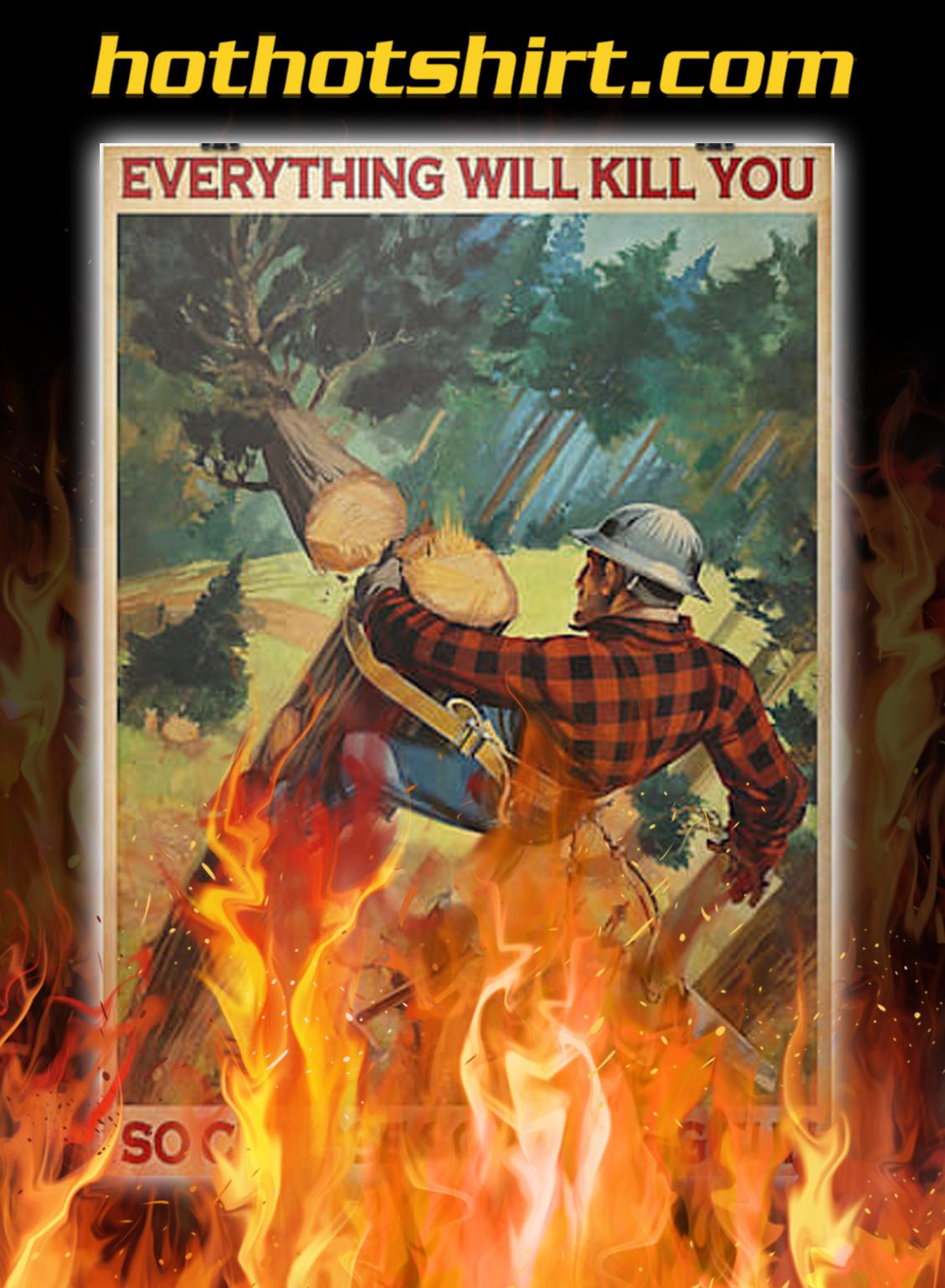 Lumberman everything will kill you so choose something fun poster - A3