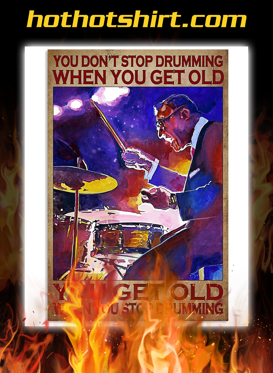 Old man You don't stop drumming when you get old poster 1