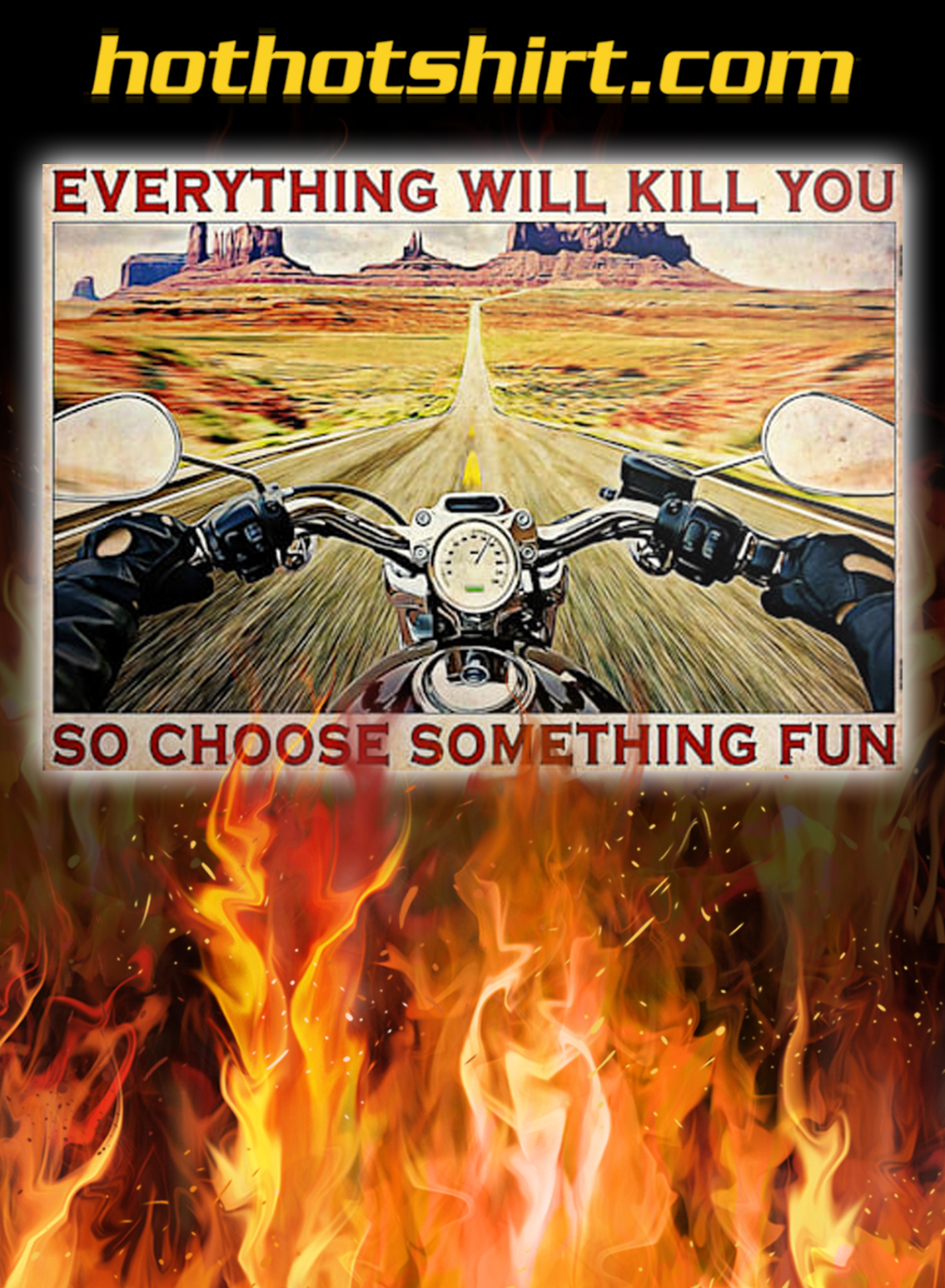 Road trip motorcyclist everything will kill you so choose something fun poster - A3