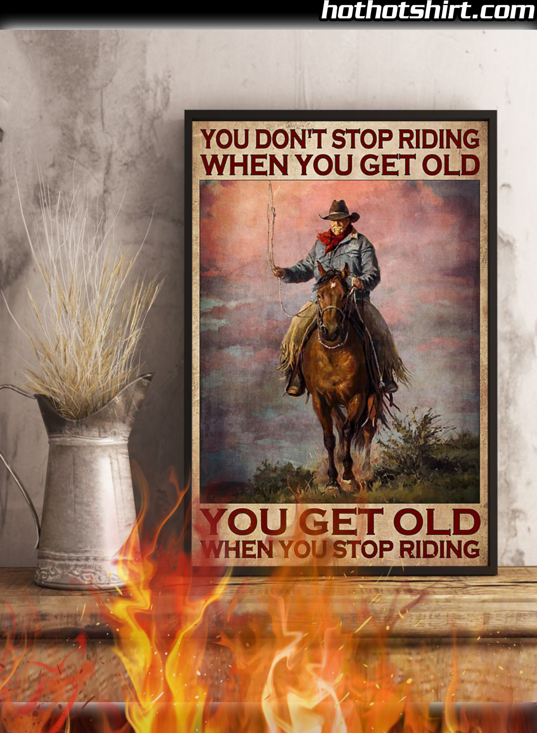 Rodeo You Don't Stop Riding When You Get Old You Get Old When You Stop Riding Poster 2