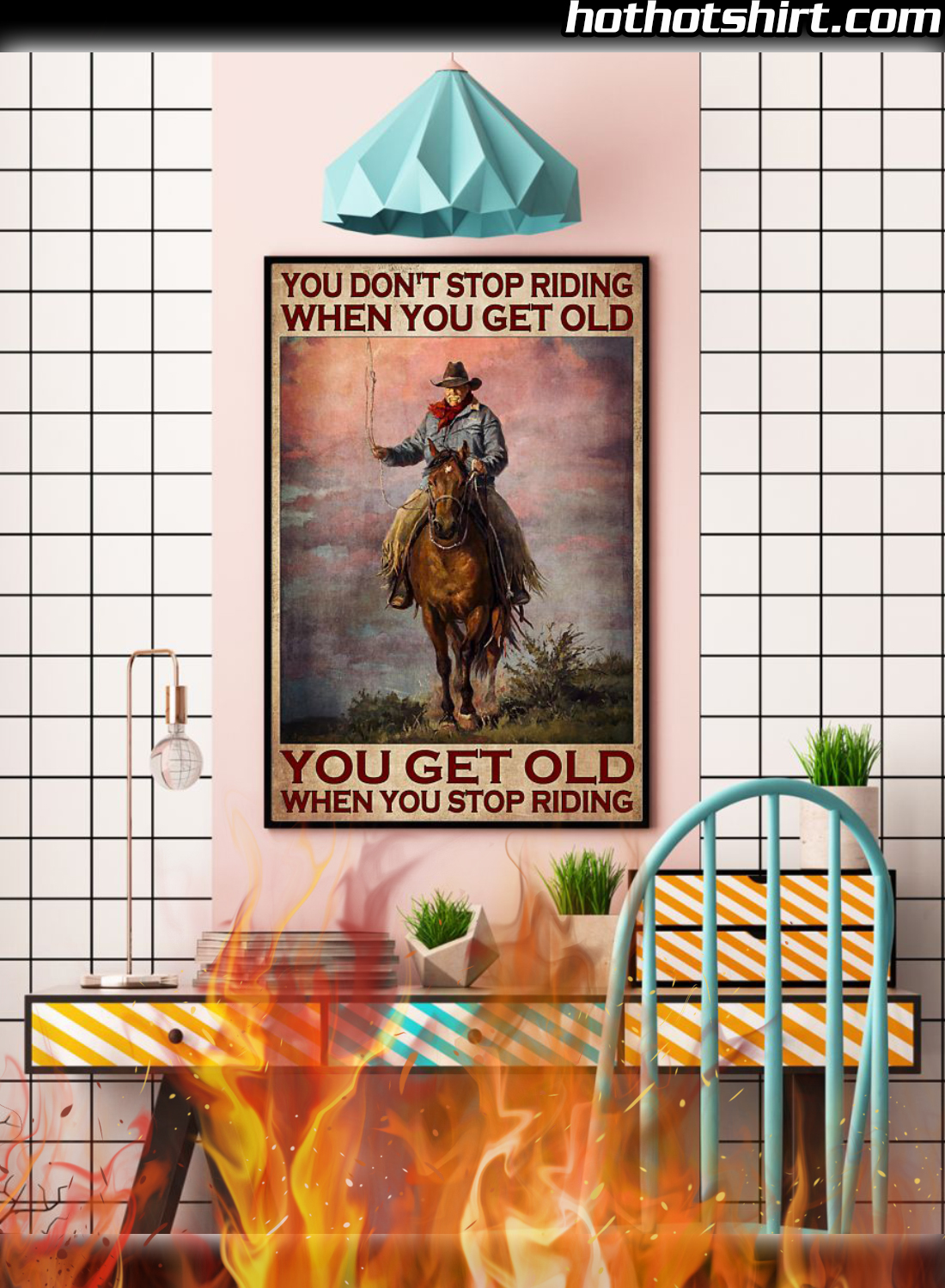 Rodeo You Don't Stop Riding When You Get Old You Get Old When You Stop Riding Poster 3