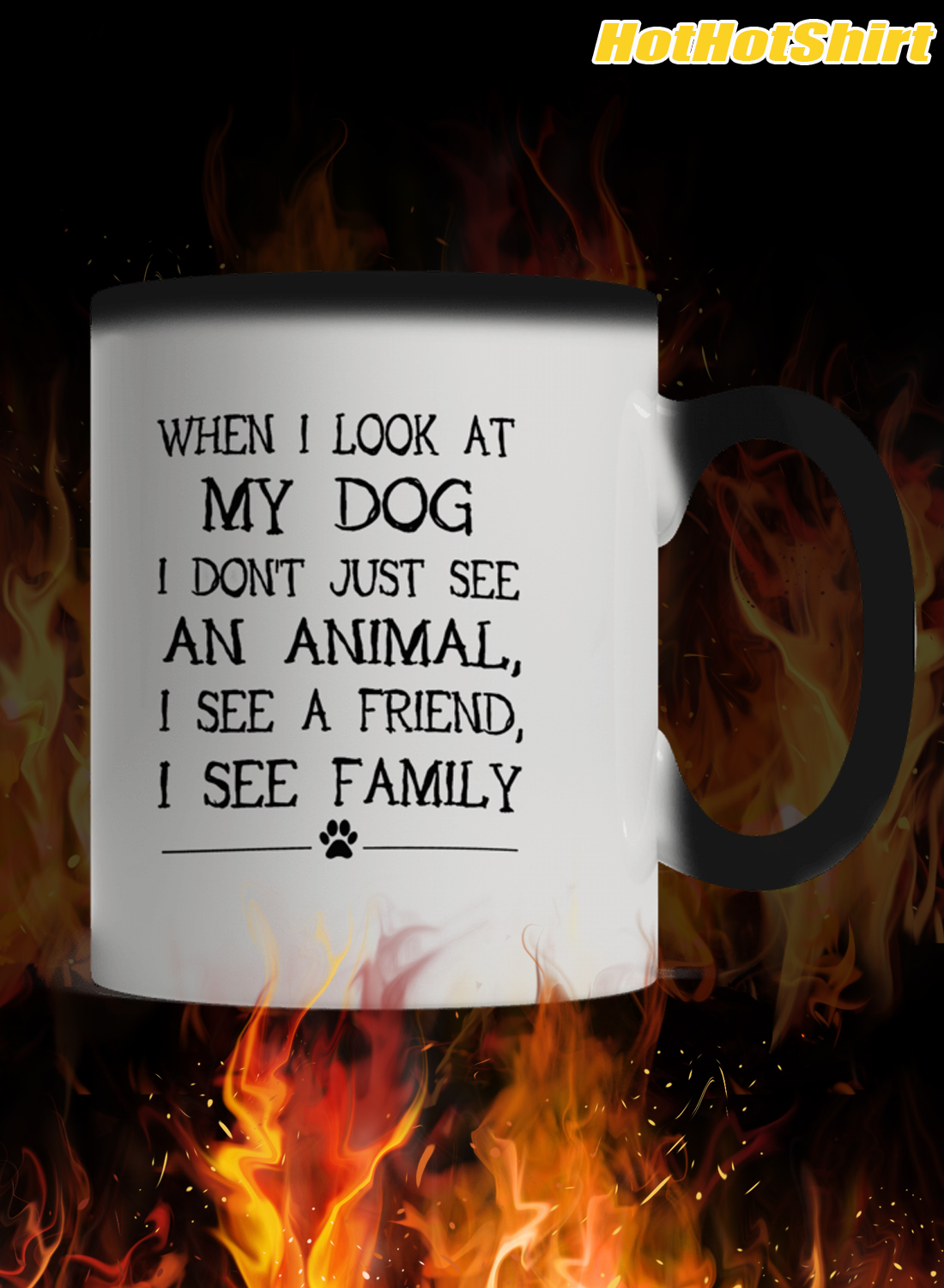 When I Look My Dog I Don't Just See An Animal I See A Friend I See Family Mug 1