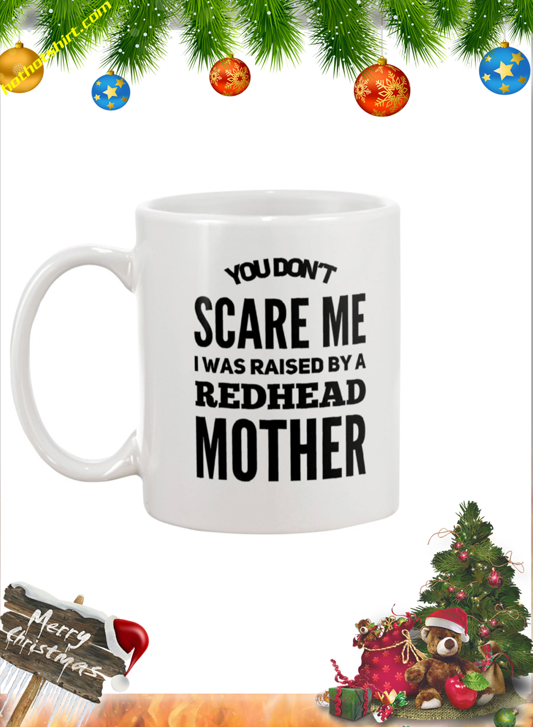 You don't scare me i was raised by a redhead mother mug