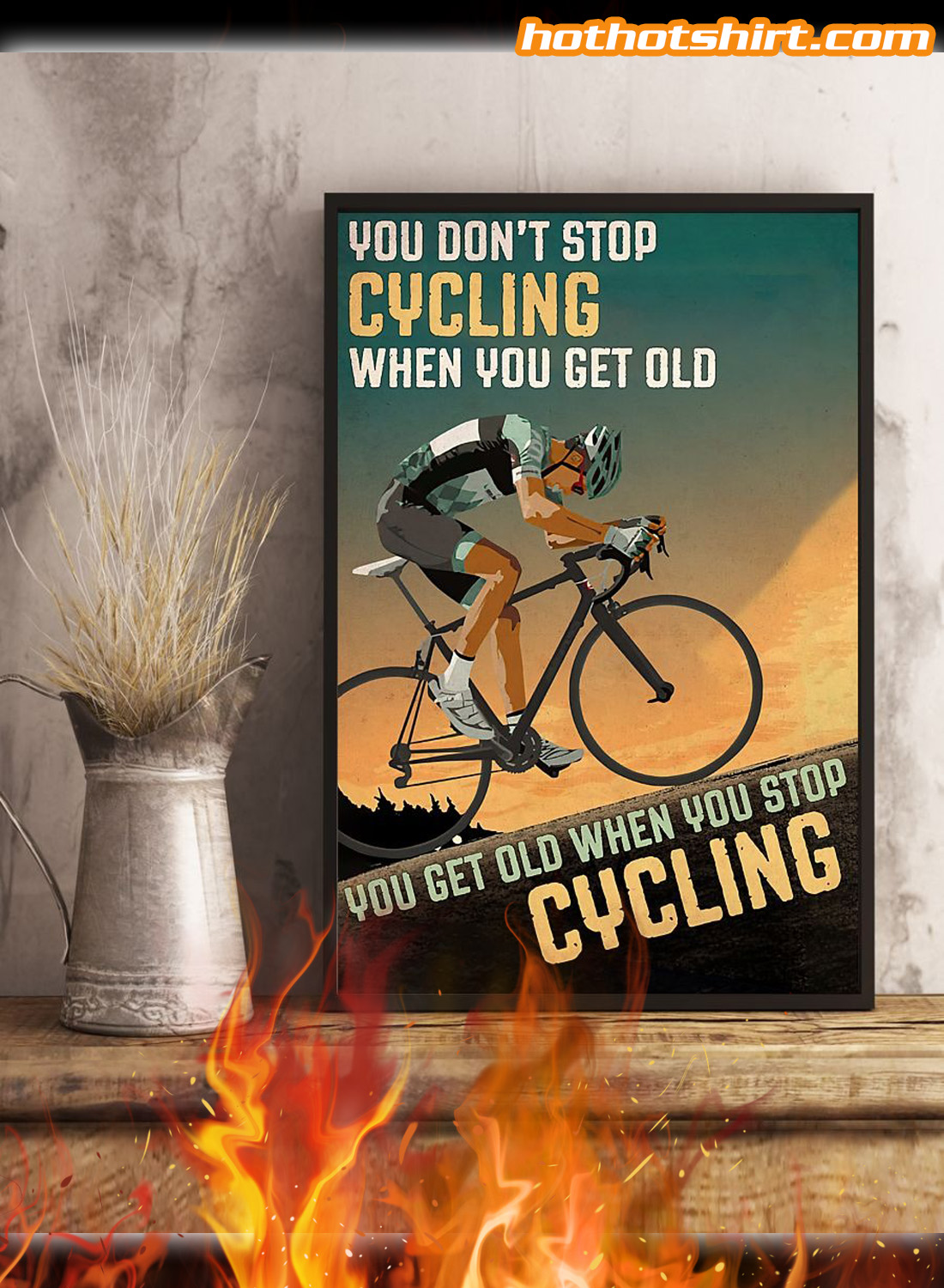 You don't stop cycling when you get old you get old when you stop cycling poster 3