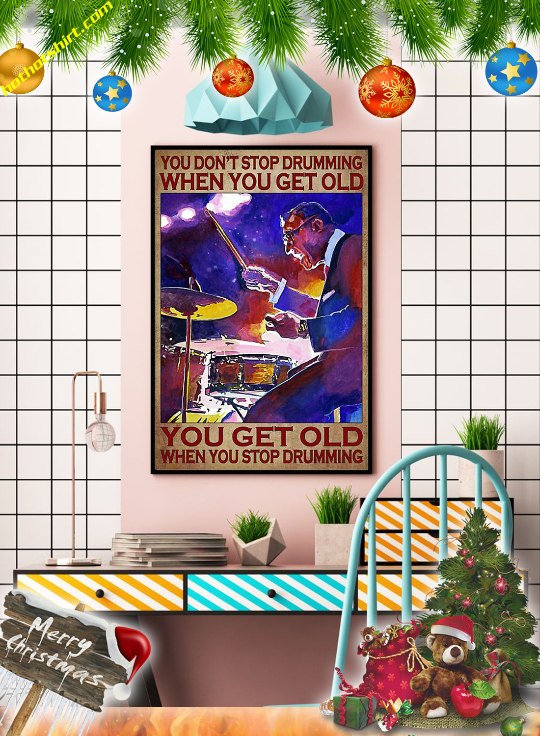You don't stop drumming when you get old poster 3