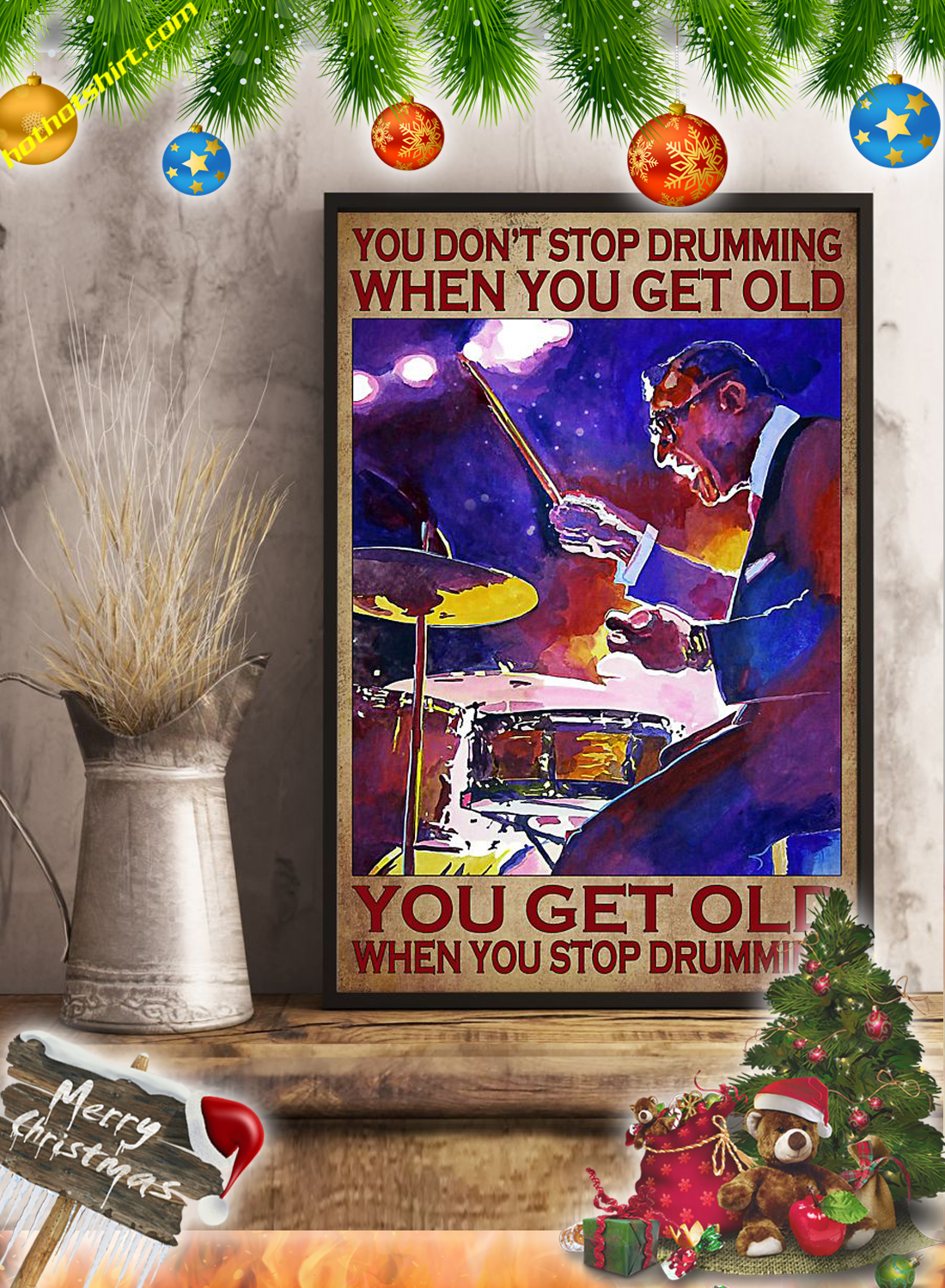 You don't stop drumming when you get old you get old when you stop drumming poster 2