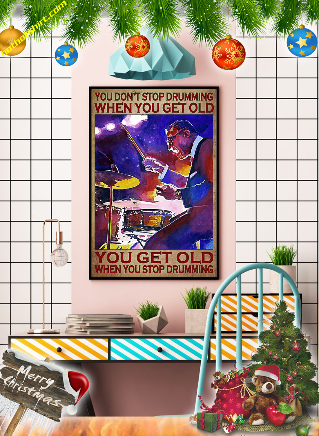 You don't stop drumming when you get old you get old when you stop drumming poster 3