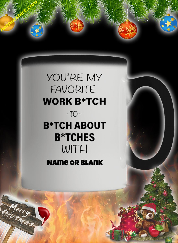 You're my favorite work bitch mug 1
