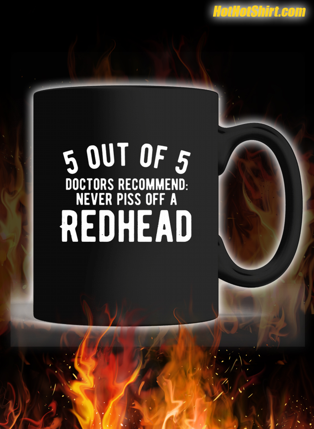 5 Out Of 5 Doctors Recommend Never Piss Off A Redhead Mug