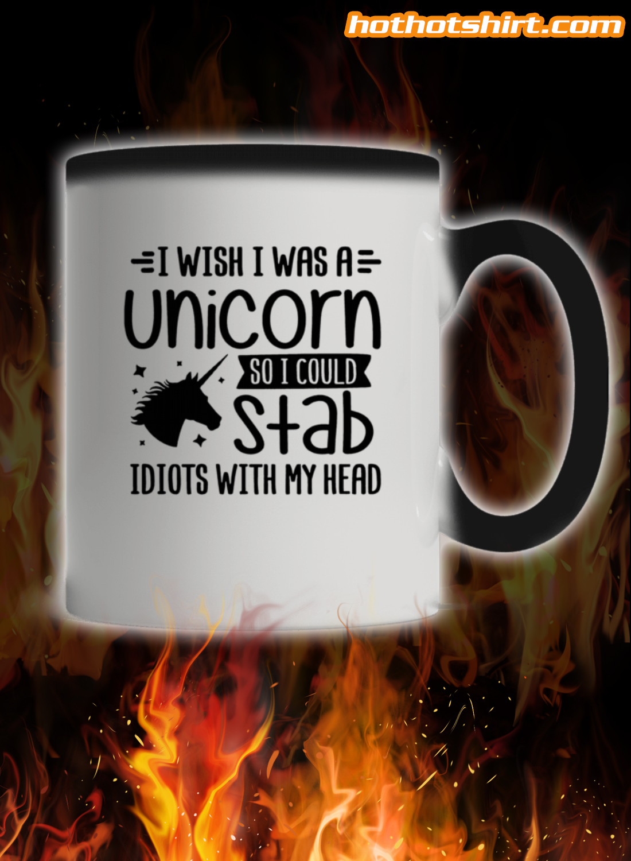 I Wish I Was A Unicorn Then I Could Stab Idiots With My Head Mug 1