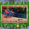 Skiing Everything will kill you so choose something fun canvas print