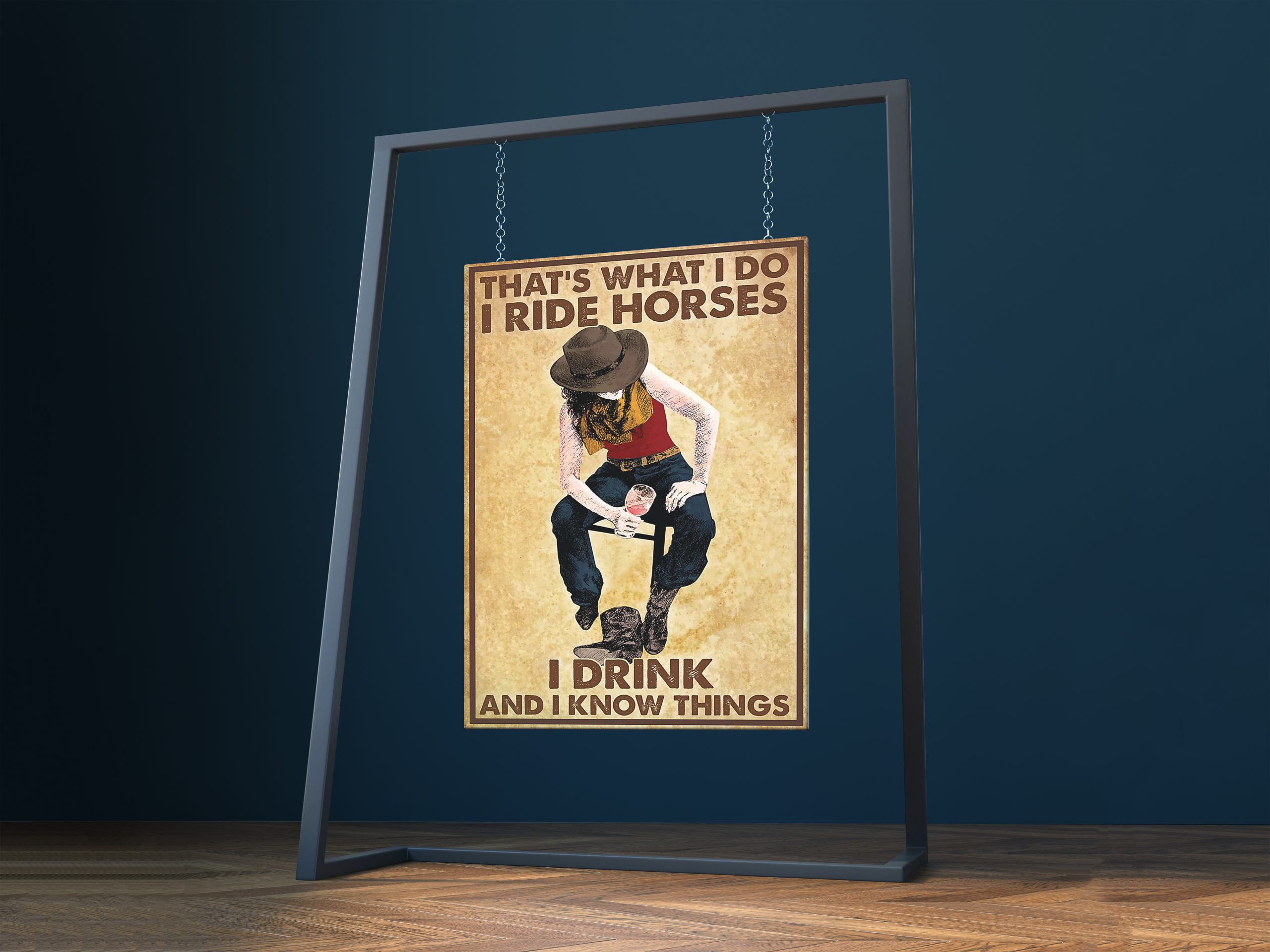 Cowgirl that's what i do i ride horses i drink and i know things poster