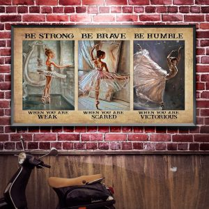 Ballet Girls Be Strong Be Brave Be Humble Poster 1