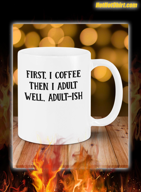 First i coffee then i adult well adult-ish mug