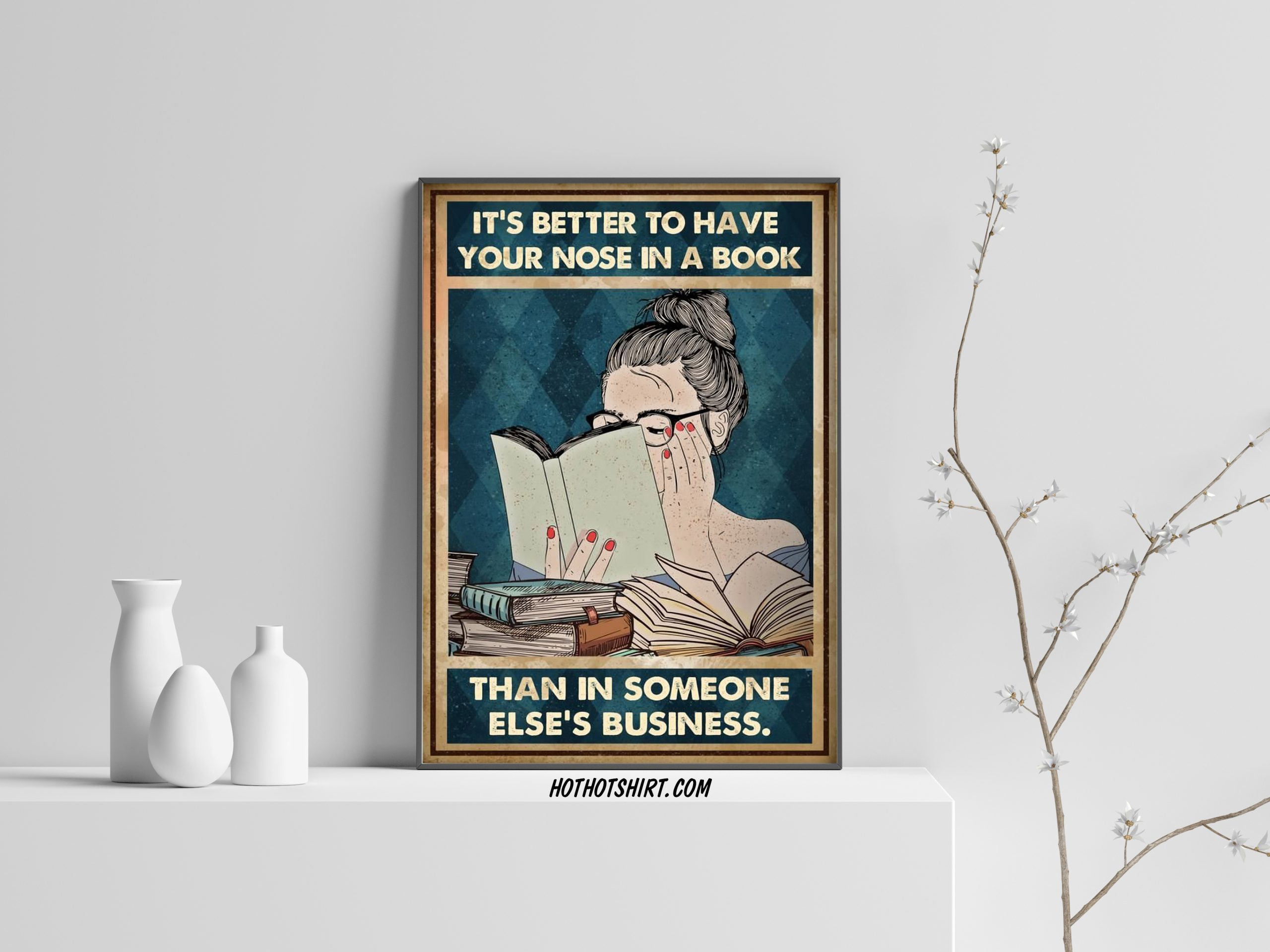 Reading Art,It/'s better to have your nose in a book than in someone else/'s business,Book Lover Love Book Poster Girl Loves Reading Huna 28