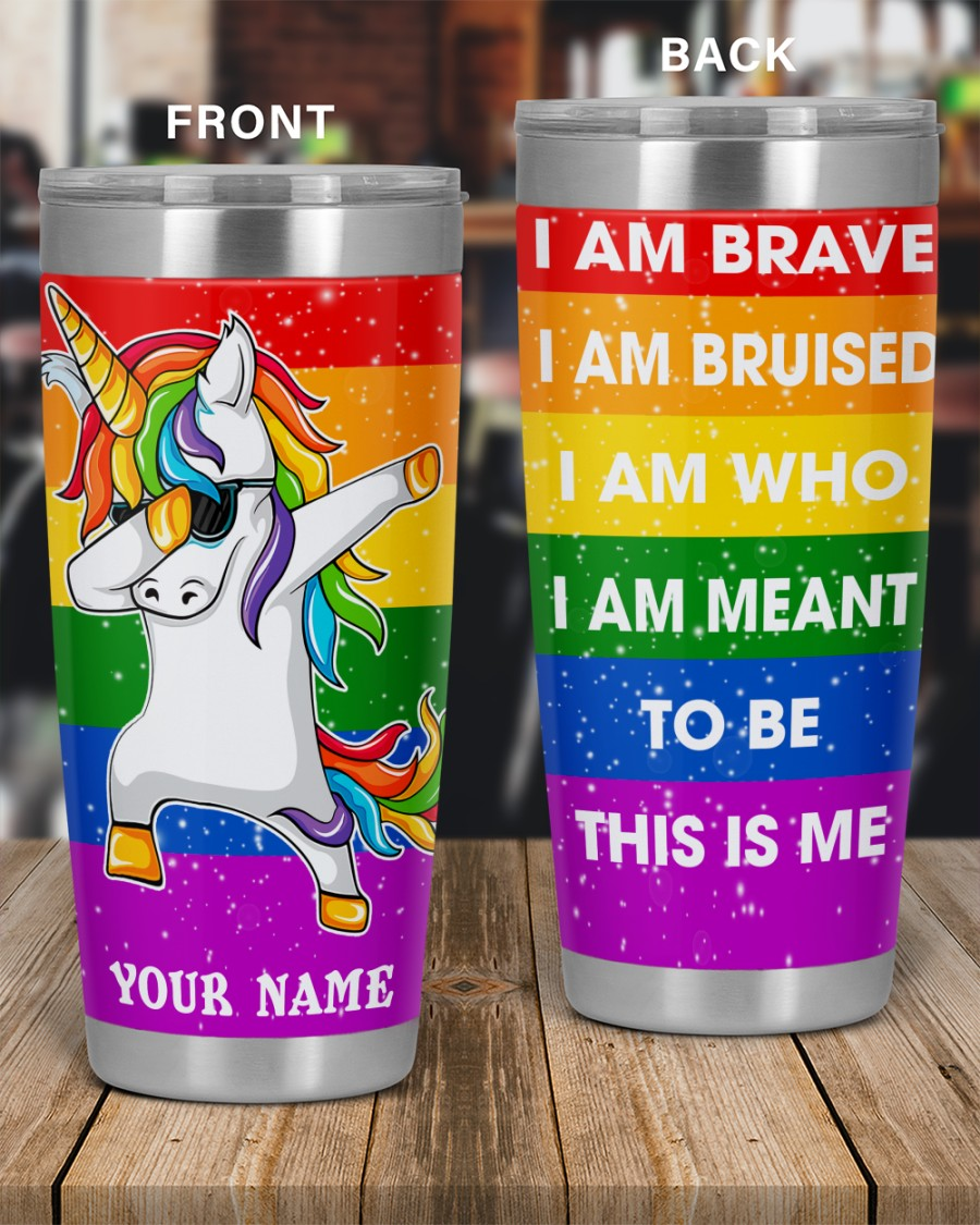LGBT Unicorn i am brave i am bruised i am who i am meant to be this is me tumbler 1