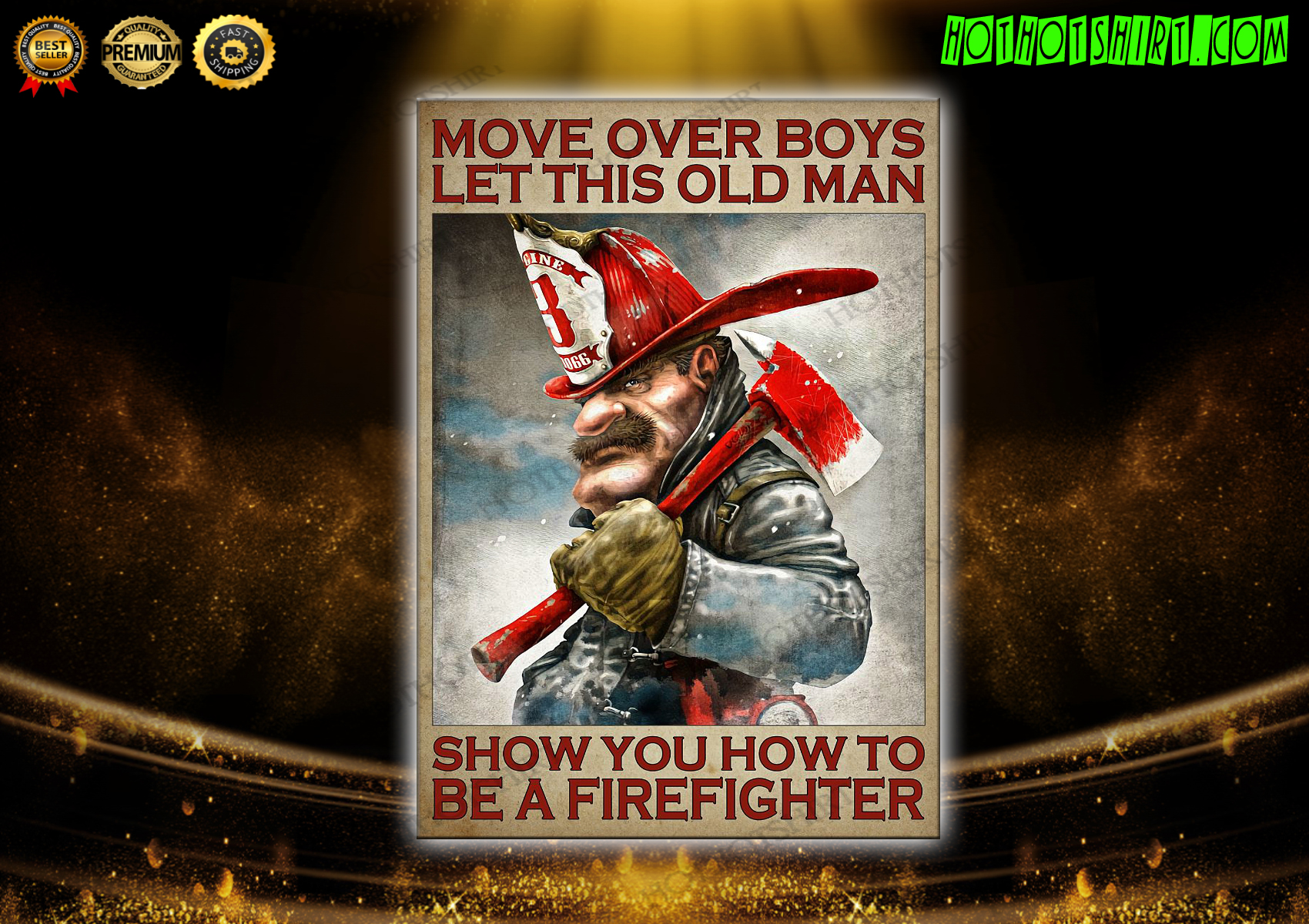 Move over boys let this old man show you how to ba a firefigher poster
